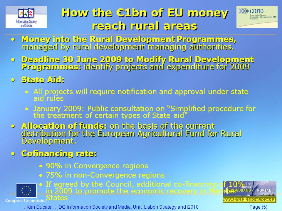 Ken Ducatel: : DG Information Society and Media, Unit: Lisbon Strategy and i2010Page (5) How the 1bn of EU money reach rural areas Money into the Rural Development Programmes, managed by rural development managing authorities.Money into the Rural Development Programmes, managed by rural development managing authorities.