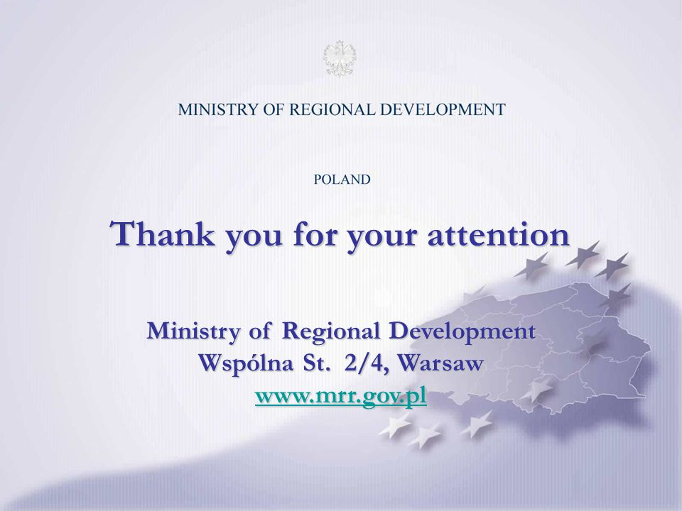 Thank you for your attention Ministry of Regional Development Wspólna St.