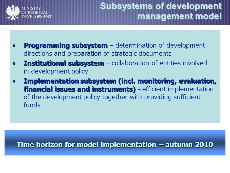 Subsystems of development management model Programming subsystemProgramming subsystem – determination of development directions and preparation of strategic documents Institutional subsystemInstitutional subsystem – collaboration of entities involved in development policy Implementation subsystem (incl.
