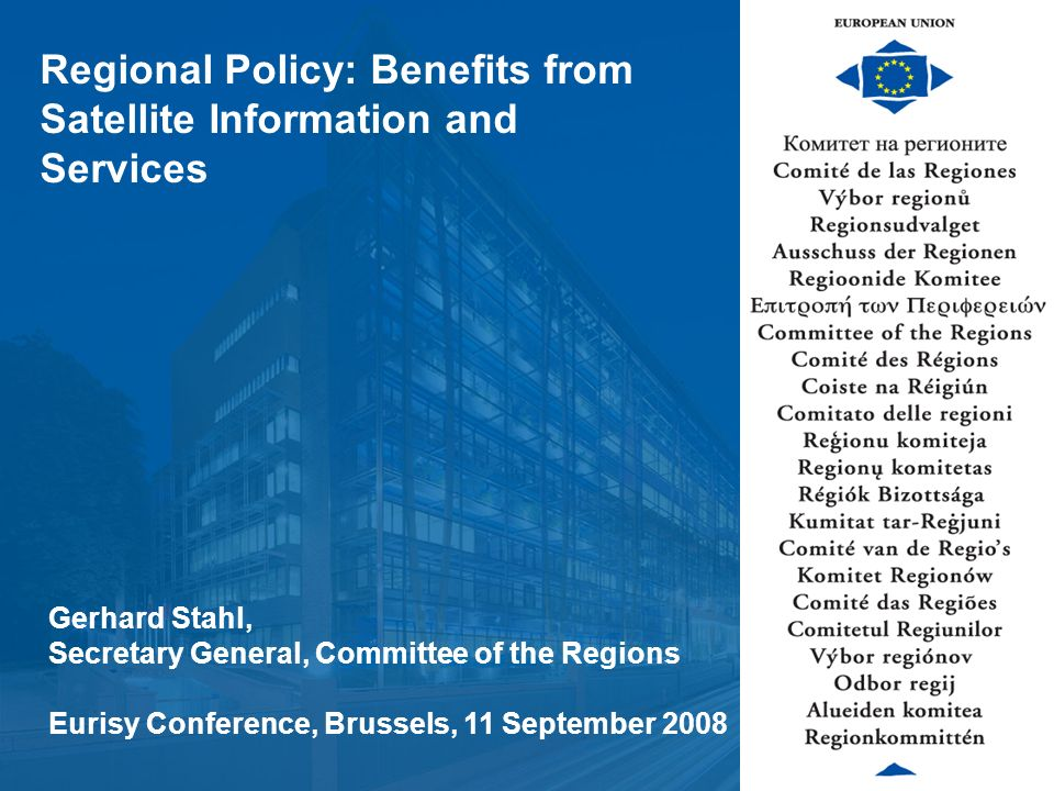 Click to edit Master title style Click to edit Master text styles Second level Third level Fourth level Fifth level 1 Welcome to the Committee of the Regions European Union Gerhard Stahl, Secretary General, Committee of the Regions Eurisy Conference, Brussels, 11 September 2008 Regional Policy: Benefits from Satellite Information and Services