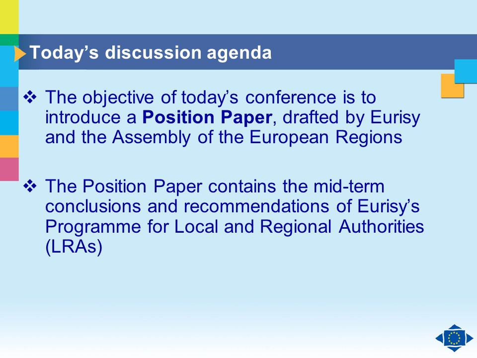 Click to edit Master title style Click to edit Master text styles Second level Third level Fourth level Fifth level 3 Todays discussion agenda The objective of todays conference is to introduce a Position Paper, drafted by Eurisy and the Assembly of the European Regions The Position Paper contains the mid-term conclusions and recommendations of Eurisys Programme for Local and Regional Authorities (LRAs)