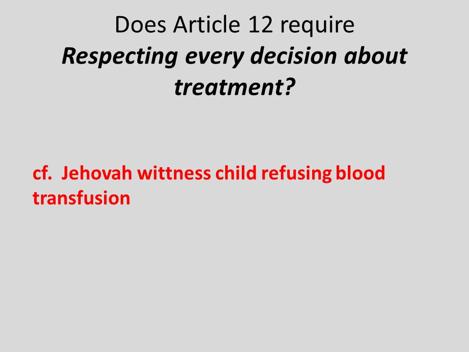 Does Article 12 require Respecting every decision about treatment.