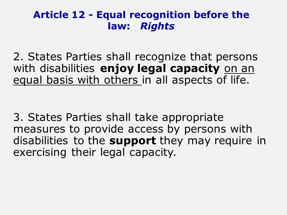 Article 12 - Equal recognition before the law: Rights 2.