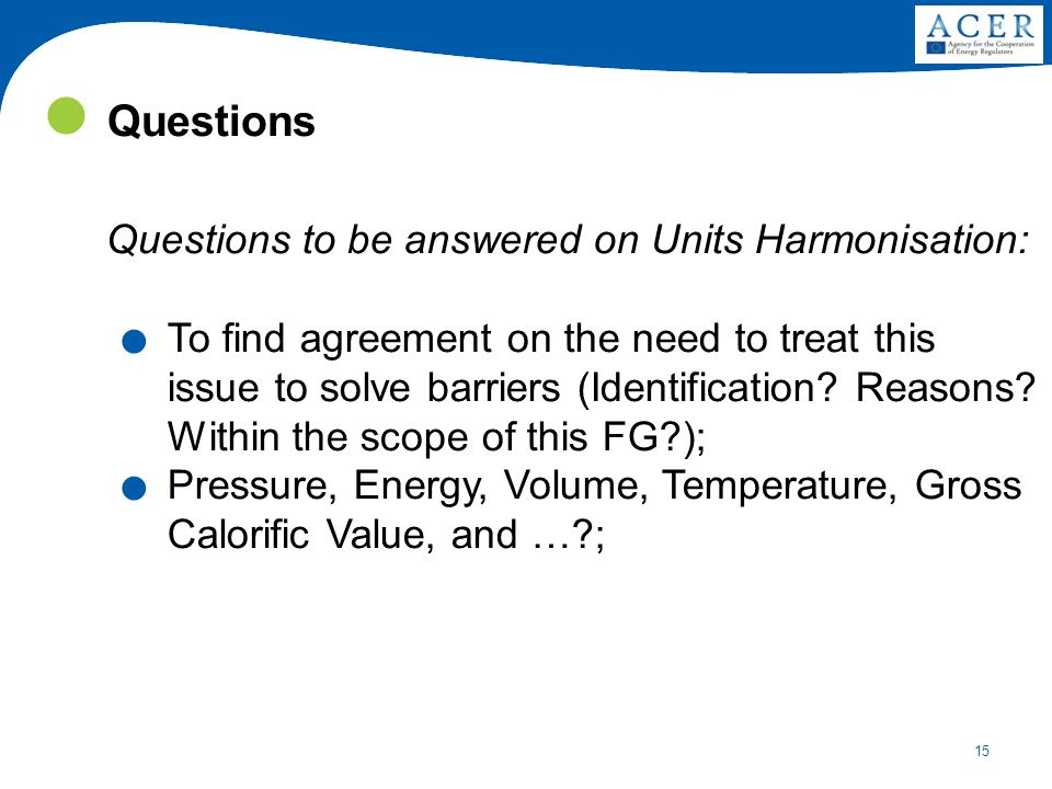 15 Questions Questions to be answered on Units Harmonisation:.