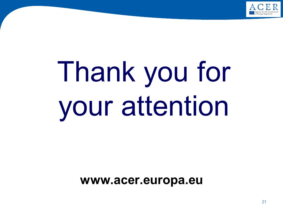 21 Thank you for your attention www.acer.europa.eu