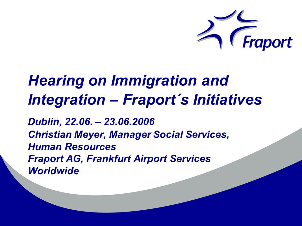 Hearing on Immigration and Integration – Fraport´s Initiatives Dublin, 22.06.
