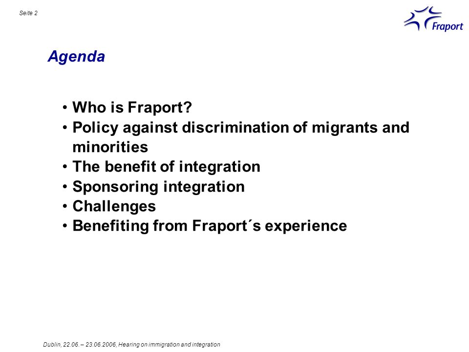 Dublin, 22.06. – 23.06.2006, Hearing on immigration and integration Seite 2 Agenda Who is Fraport.