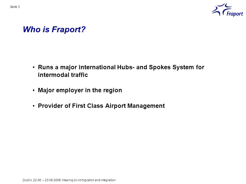 Dublin, 22.06. – 23.06.2006, Hearing on immigration and integration Seite 3 Who is Fraport.