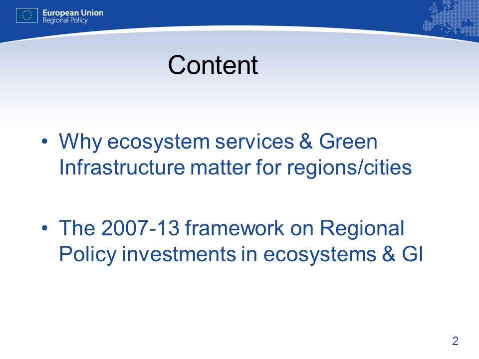 2 Content Why ecosystem services & Green Infrastructure matter for regions/cities The framework on Regional Policy investments in ecosystems & GI