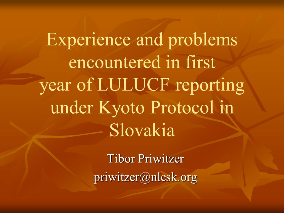 Experience and problems encountered in first year of LULUCF reporting under Kyoto Protocol in Slovakia Tibor Priwitzer priwitzer@nlcsk.org