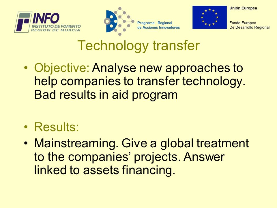 Technology transfer Objective: Analyse new approaches to help companies to transfer technology.
