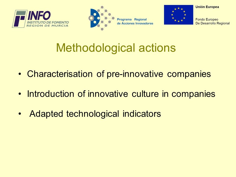 Methodological actions Characterisation of pre-innovative companies Introduction of innovative culture in companies Adapted technological indicators