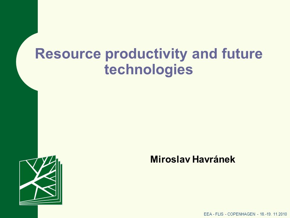 Resource productivity and future technologies Miroslav Havránek EEA - FLIS - COPENHAGEN - 18.-19.