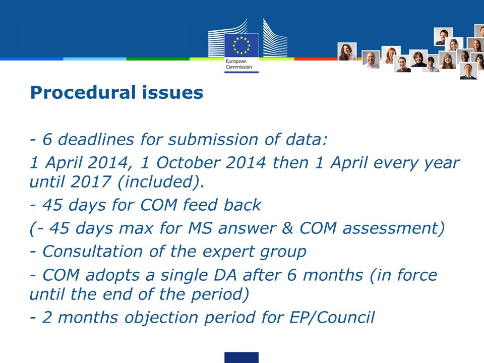 Procedural issues - 6 deadlines for submission of data: 1 April 2014, 1 October 2014 then 1 April every year until 2017 (included).