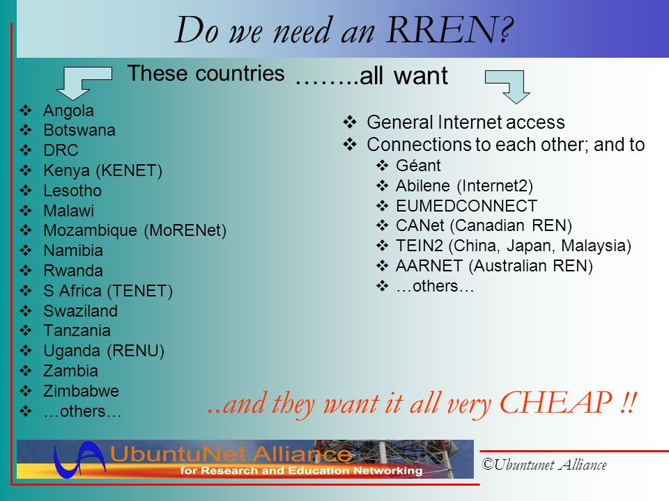 ©Ubuntunet Alliance Its about sharing (3) have their own Network identities Connections to the RREN but share RRENs network identity RRENs cross-border backbone capacity RRENs peering with other RENs RRENs general Internet access Other RREN services Within each Regional REN, NRENs…
