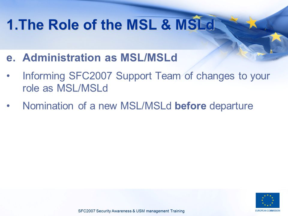 1.The Role of the MSL & MSLd e.Administration as MSL/MSLd Informing SFC2007 Support Team of changes to your role as MSL/MSLd Nomination of a new MSL/MSLd before departure