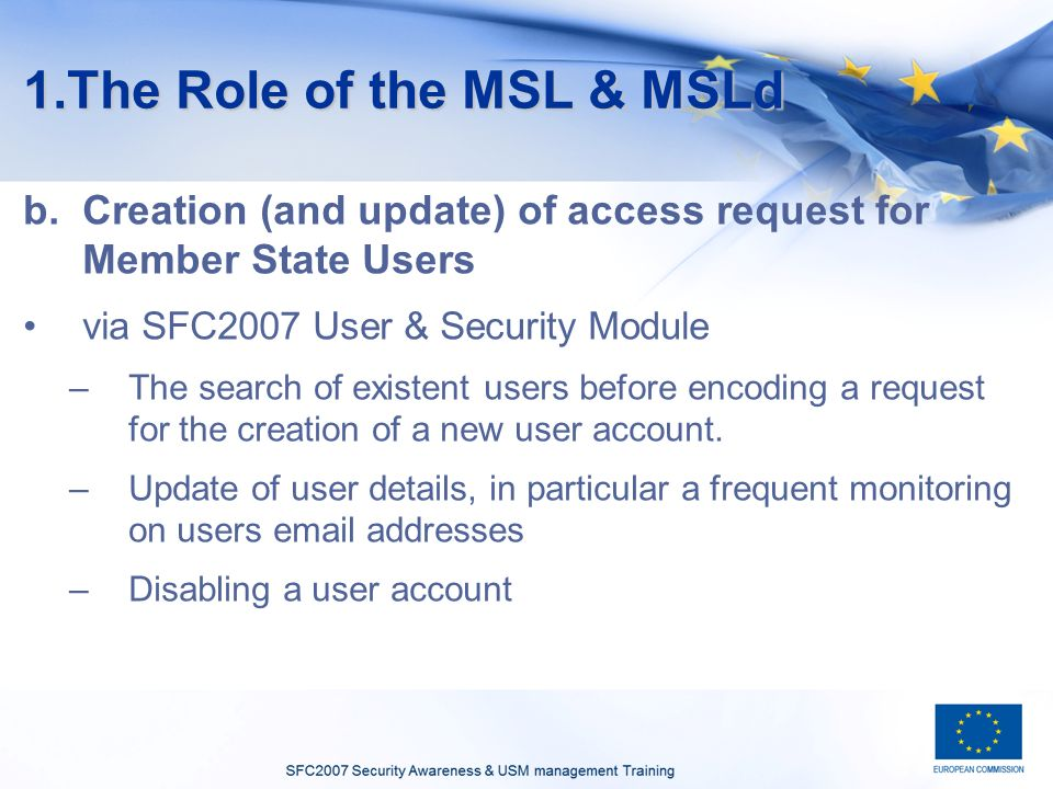 1.The Role of the MSL & MSLd b.Creation (and update) of access request for Member State Users via SFC2007 User & Security Module –The search of existent users before encoding a request for the creation of a new user account.