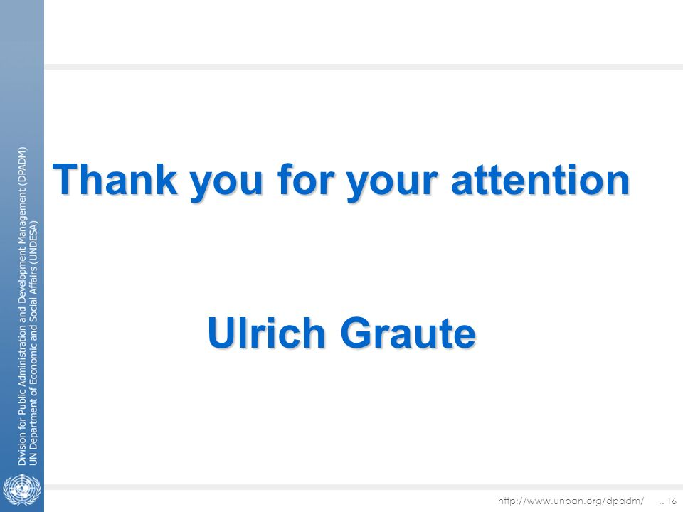 16 Thank you for your attention Ulrich Graute