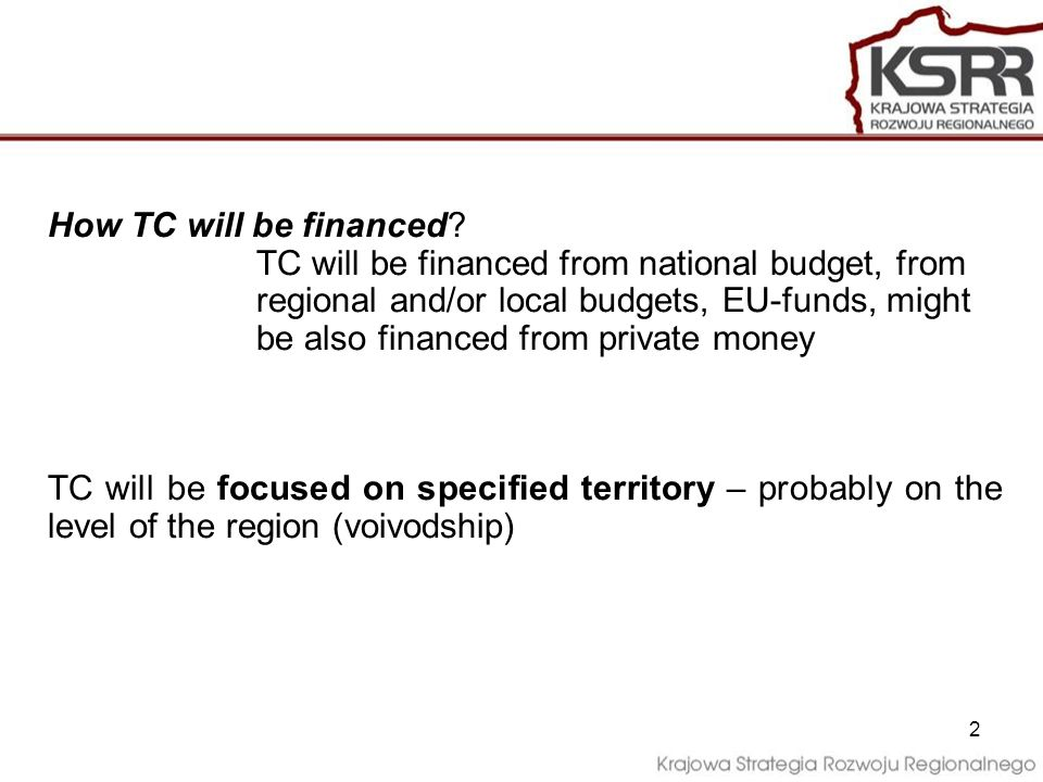 2 How TC will be financed.
