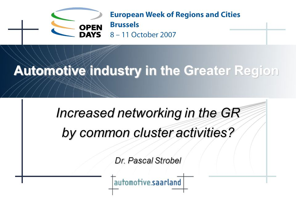 Automotive industry in the Greater Region Increased networking in the GR by common cluster activities.