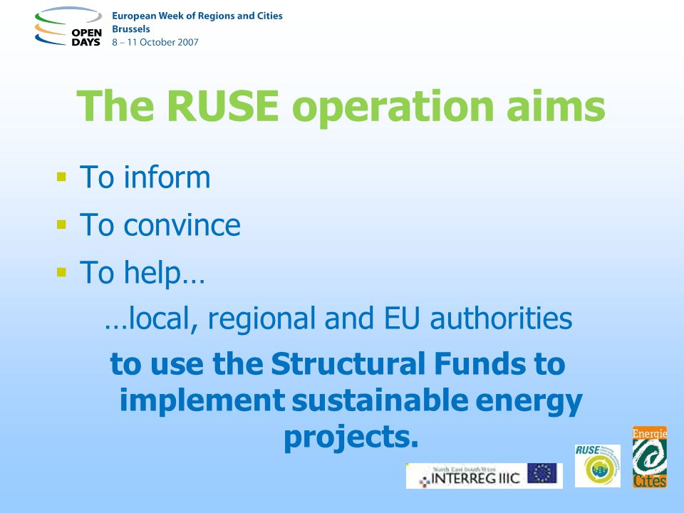 To inform To convince To help… …local, regional and EU authorities to use the Structural Funds to implement sustainable energy projects.