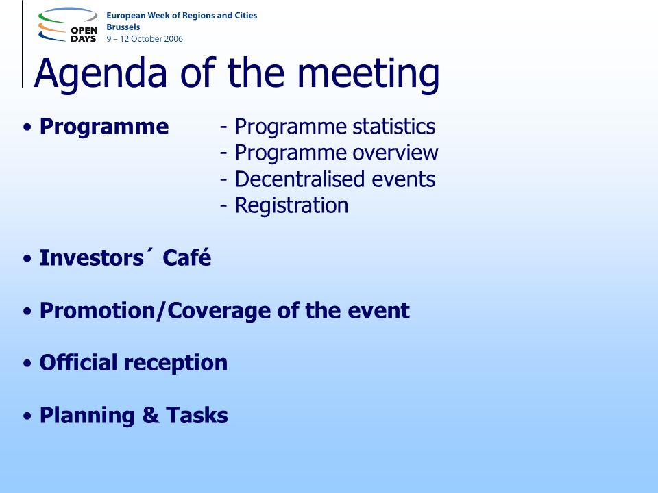 Agenda of the meeting Programme - Programme statistics - Programme overview - Decentralised events - Registration Investors´ Café Promotion/Coverage of the event Official reception Planning & Tasks
