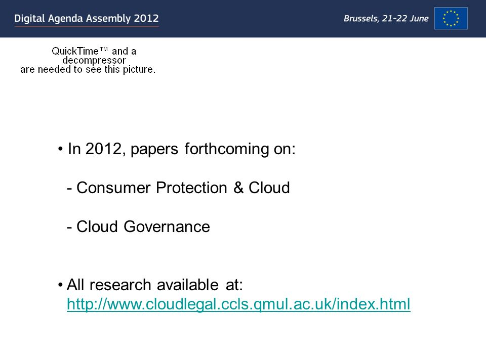 In 2012, papers forthcoming on: - Consumer Protection & Cloud - Cloud Governance All research available at: http://www.cloudlegal.ccls.qmul.ac.uk/index.html