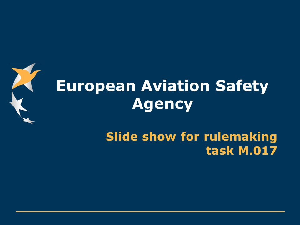 European Aviation Safety Agency Slide show for rulemaking task M.017