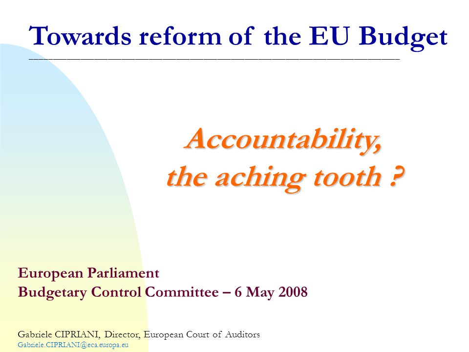 Towards reform of the EU Budget _________________________________________________________________________________Accountability, the aching tooth .