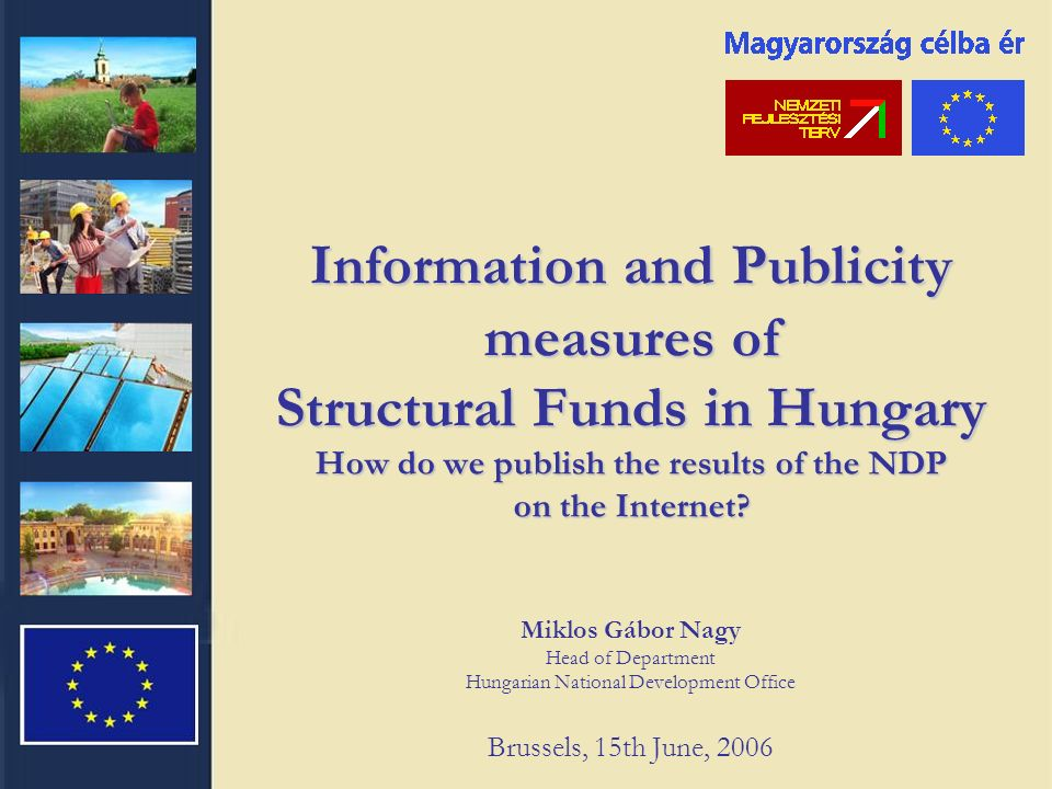 Information and Publicity measures of Structural Funds in Hungary How do we publish the results of the NDP on the Internet.