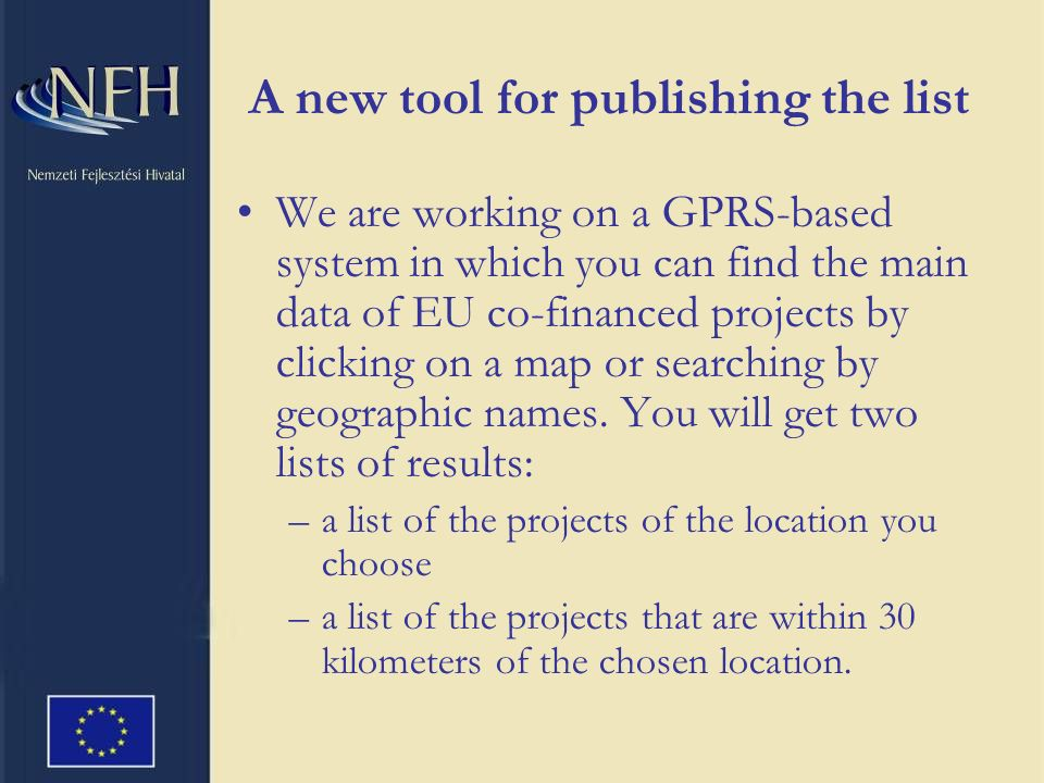 A new tool for publishing the list We are working on a GPRS-based system in which you can find the main data of EU co-financed projects by clicking on a map or searching by geographic names.