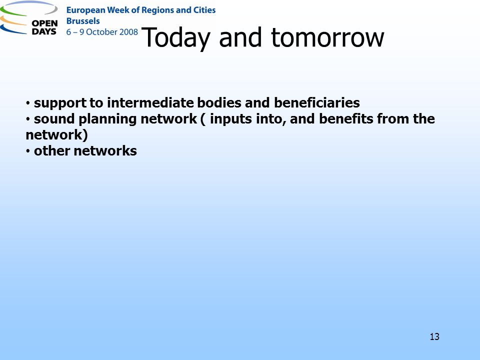 13 support to intermediate bodies and beneficiaries sound planning network ( inputs into, and benefits from the network) other networks Today and tomorrow