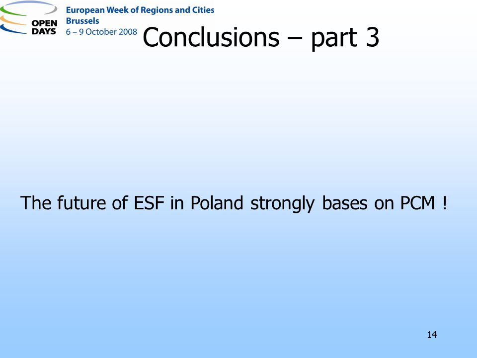 14 The future of ESF in Poland strongly bases on PCM ! Conclusions – part 3