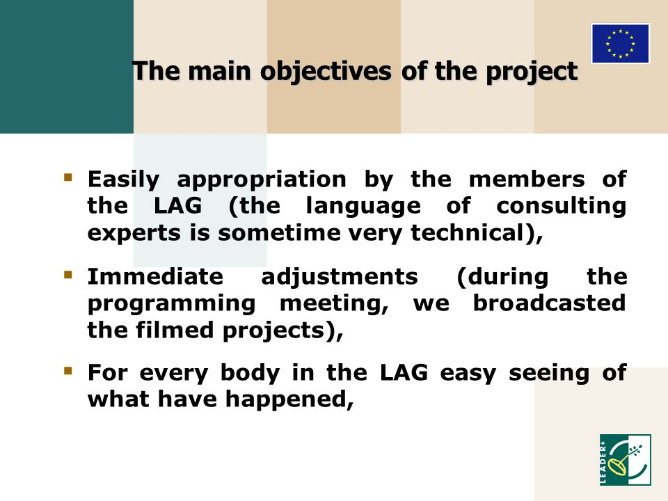 The main objectives of the project Easily appropriation by the members of the LAG (the language of consulting experts is sometime very technical), Immediate adjustments (during the programming meeting, we broadcasted the filmed projects), For every body in the LAG easy seeing of what have happened,