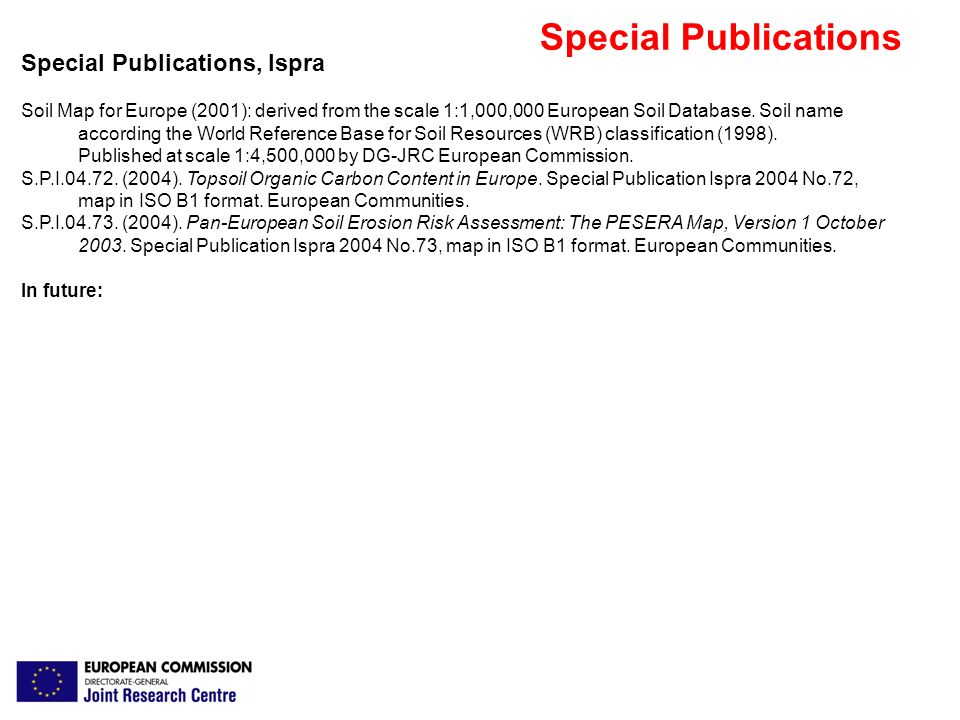 Special Publications Special Publications, Ispra Soil Map for Europe (2001): derived from the scale 1:1,000,000 European Soil Database.