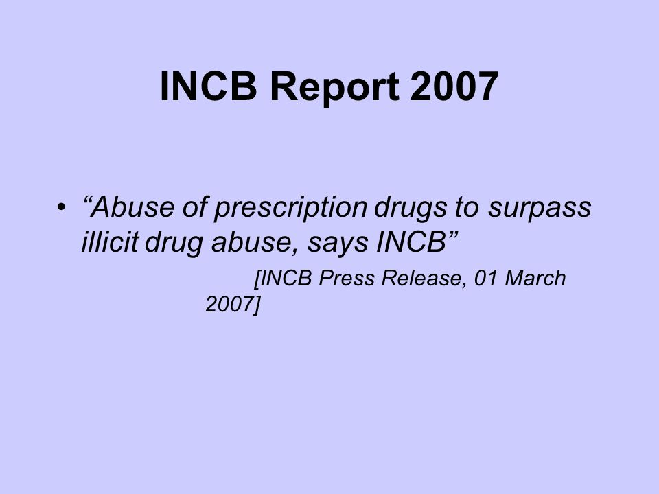 INCB Report 2007 Abuse of prescription drugs to surpass illicit drug abuse, says INCB [INCB Press Release, 01 March 2007]