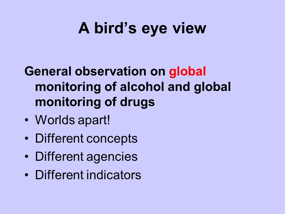 A birds eye view General observation on global monitoring of alcohol and global monitoring of drugs Worlds apart.