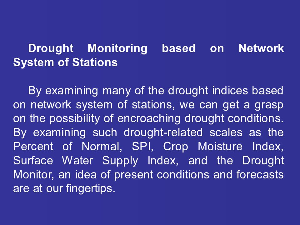 Drought Monitoring based on Network System of Stations By examining many of the drought indices based on network system of stations, we can get a grasp on the possibility of encroaching drought conditions.