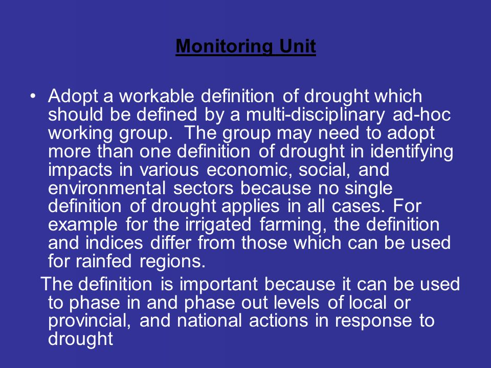 Monitoring Unit Adopt a workable definition of drought which should be defined by a multi-disciplinary ad-hoc working group.