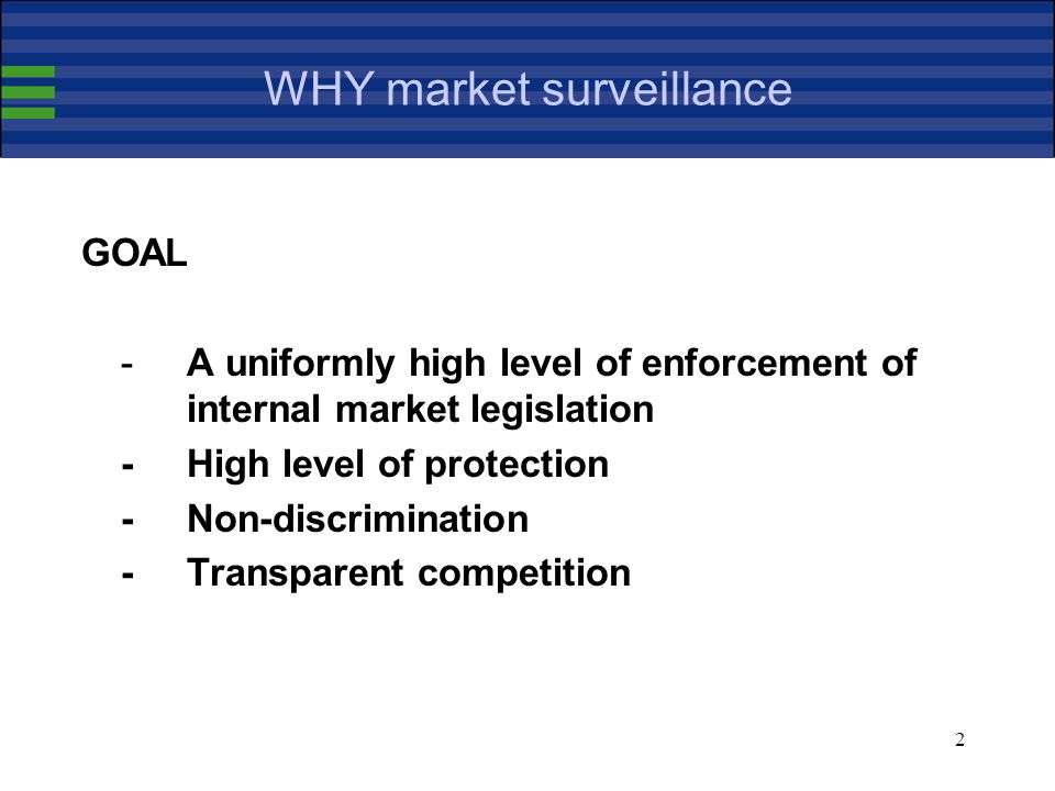 2 WHY market surveillance GOAL - A uniformly high level of enforcement of internal market legislation -High level of protection -Non-discrimination -Transparent competition