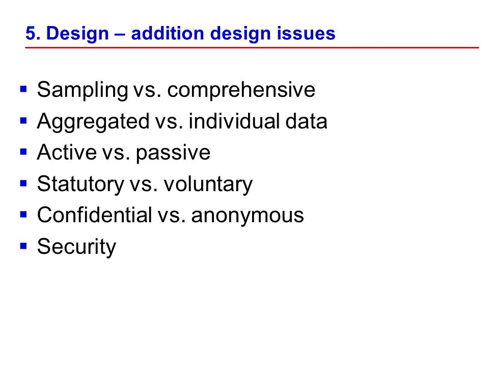 Sampling vs. comprehensive Aggregated vs. individual data Active vs.
