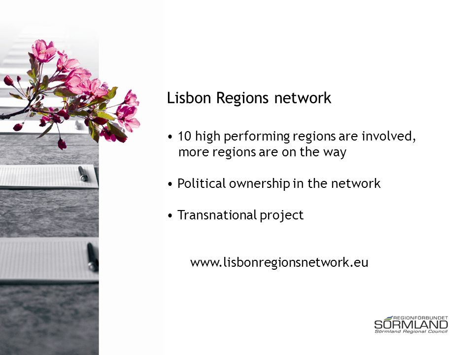 Lisbon Regions network 10 high performing regions are involved, more regions are on the way Political ownership in the network Transnational project www.lisbonregionsnetwork.eu