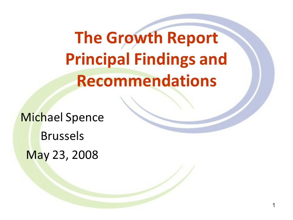 1 The Growth Report Principal Findings and Recommendations Michael Spence Brussels May 23, 2008