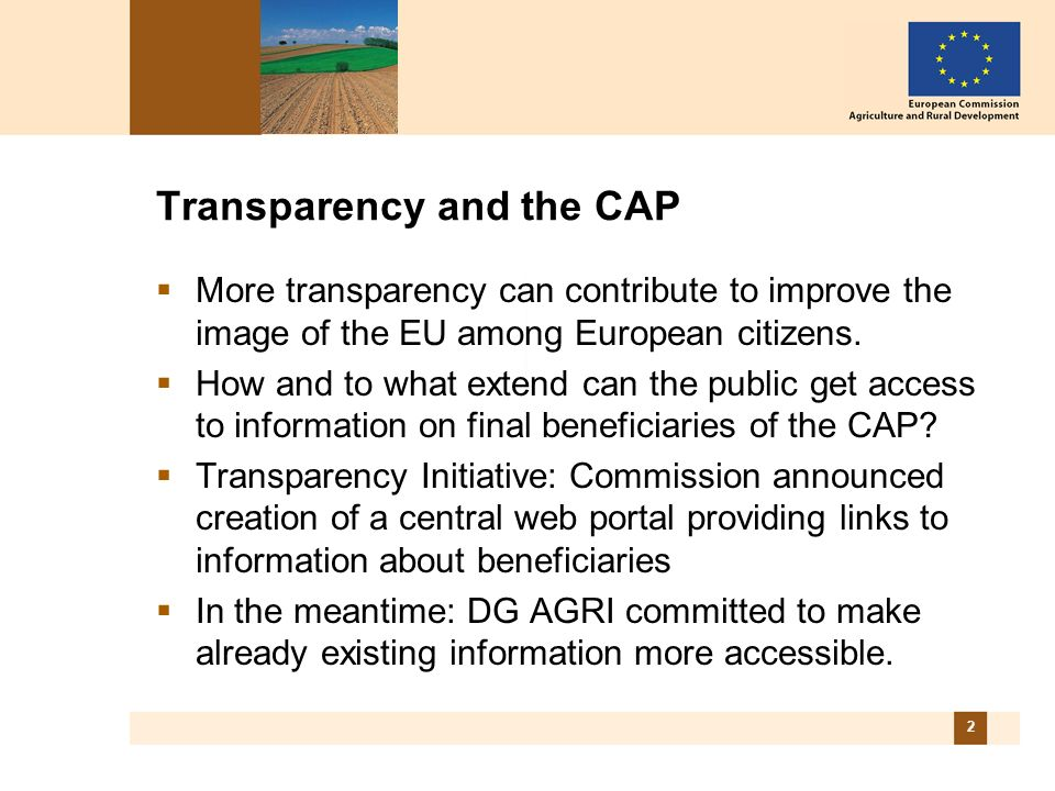 2 Transparency and the CAP More transparency can contribute to improve the image of the EU among European citizens.