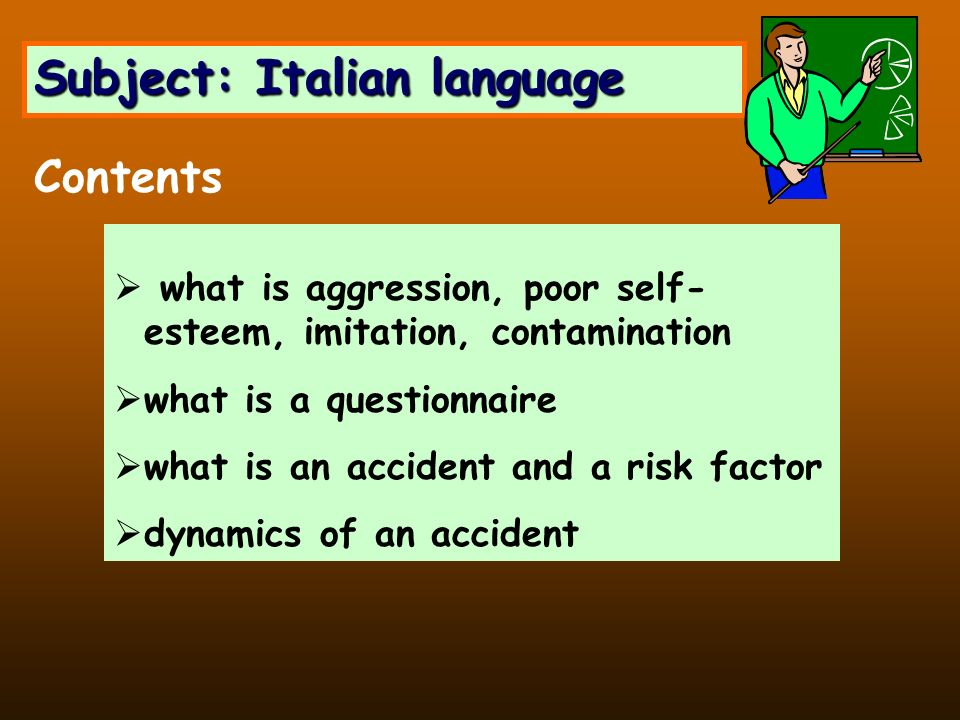 Subject: Italian language what is aggression, poor self- esteem, imitation, contamination what is a questionnaire what is an accident and a risk factor dynamics of an accident Contents