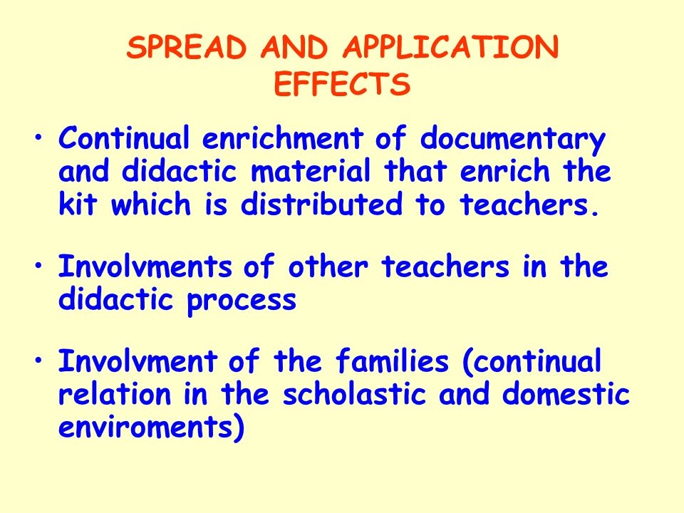 SPREAD AND APPLICATION EFFECTS Continual enrichment of documentary and didactic material that enrich the kit which is distributed to teachers.