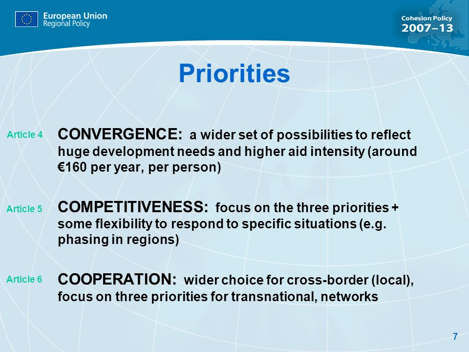 7 Priorities CONVERGENCE: a wider set of possibilities to reflect huge development needs and higher aid intensity (around 160 per year, per person) COMPETITIVENESS: focus on the three priorities + some flexibility to respond to specific situations (e.g.