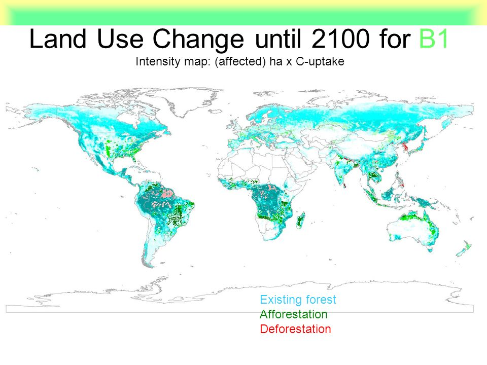 Land Use Change until 2100 for B1 Intensity map: (affected) ha x C-uptake Existing forest Afforestation Deforestation