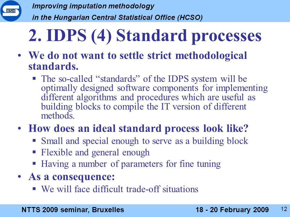 Improving imputation methodology in the Hungarian Central Statistical Office (HCSO) NTTS 2009 seminar, Bruxelles18 - 20 February 2009 12 2.