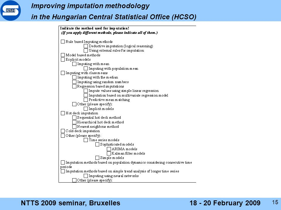 Improving imputation methodology in the Hungarian Central Statistical Office (HCSO) NTTS 2009 seminar, Bruxelles18 - 20 February 2009 15